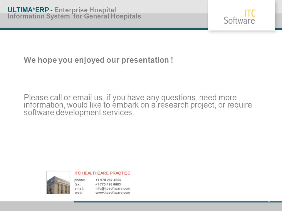 ULTIMA*ERP - Enterprise Hospital Information System for General Hospitals We hope you enjoyed our presentation ! Please call or email us, if you have