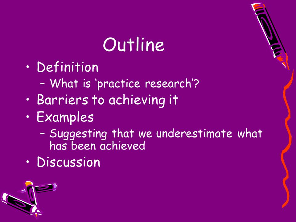 Outline Definition –What is 'practice research'.