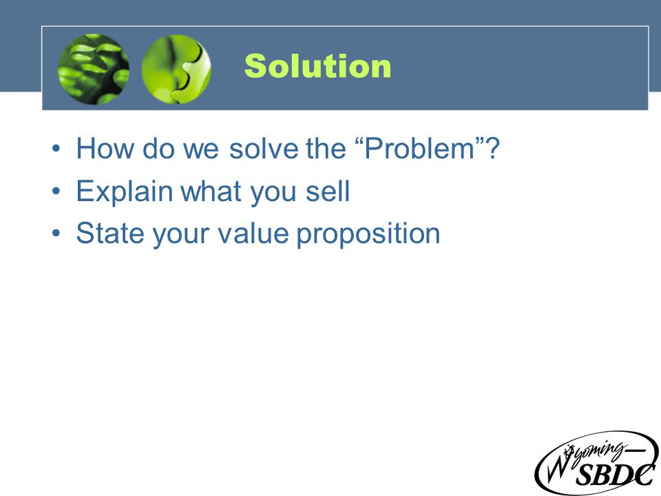 12 Solution How do we solve the Problem Explain what you sell State your value proposition