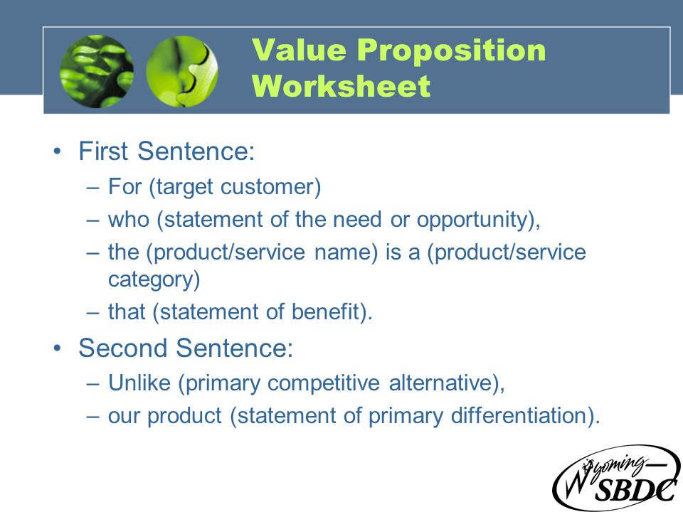 13 Value Proposition Worksheet First Sentence: –For (target customer) –who (statement of the need or opportunity), –the (product/service name) is a (p