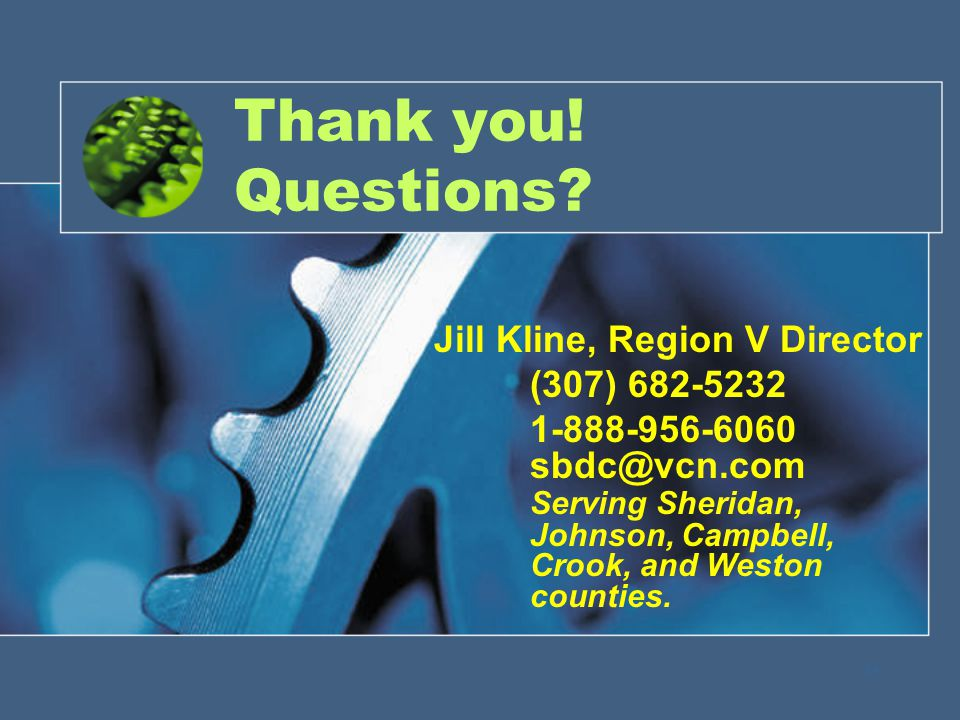 24 Thank you! Questions? Jill Kline, Region V Director (307) 682-5232 1-888-956-6060 sbdc@vcn.com Serving Sheridan, Johnson, Campbell, Crook, and West