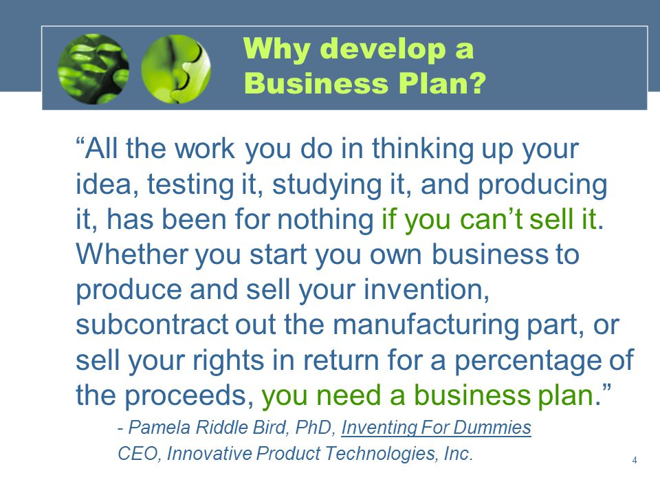 """4 Why develop a Business Plan? """"All the work you do in thinking up your idea, testing it, studying it, and producing it, has been for nothing if you c"""
