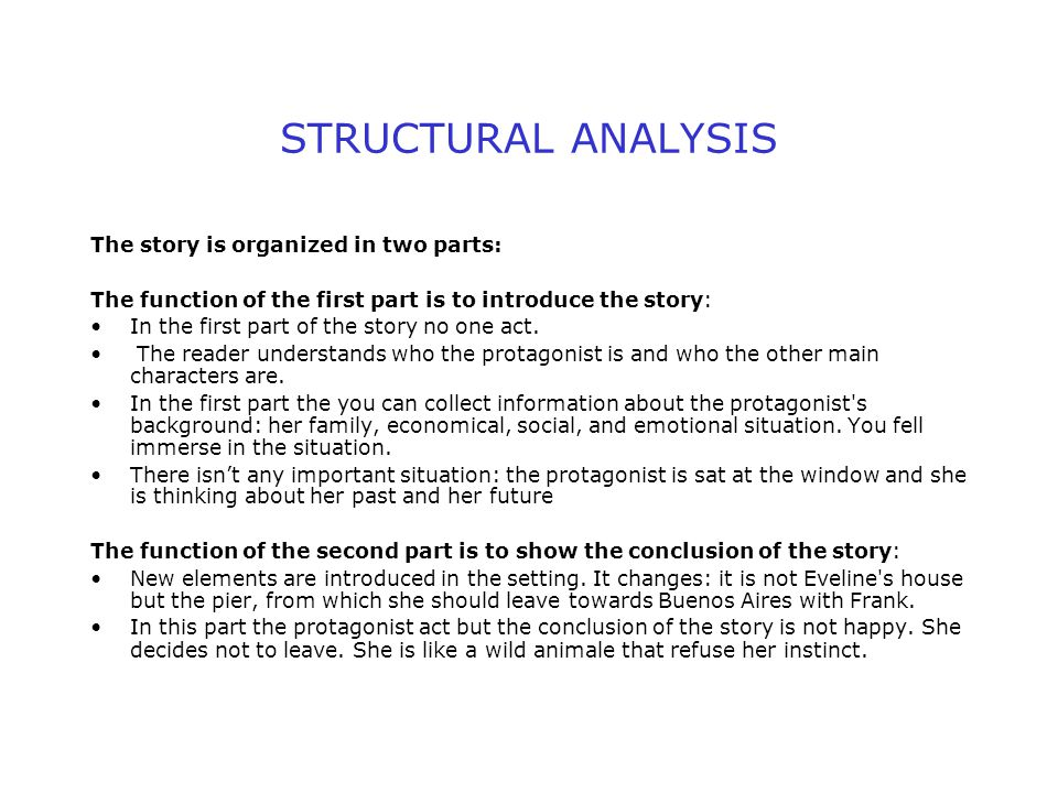 STRUCTURAL ANALYSIS The story is organized in two parts: The function of the first part is to introduce the story: In the first part of the story no one act.