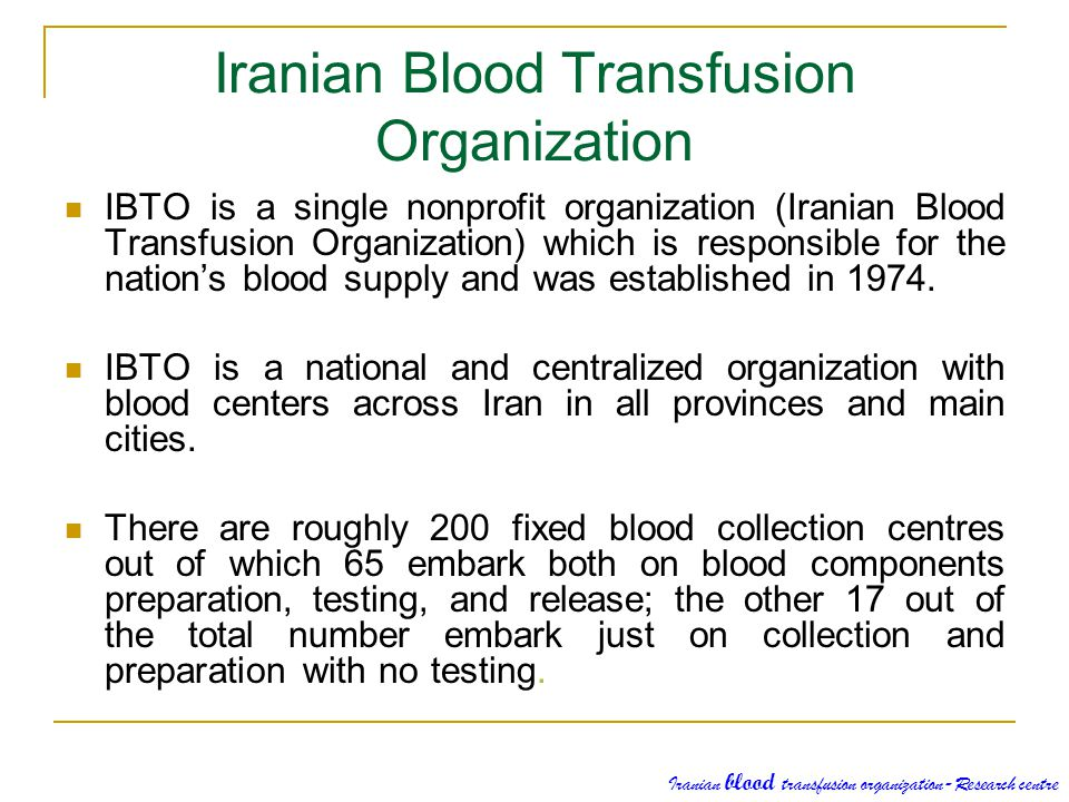Iranian Blood Transfusion Organization IBTO is a single nonprofit organization (Iranian Blood Transfusion Organization) which is responsible for the n