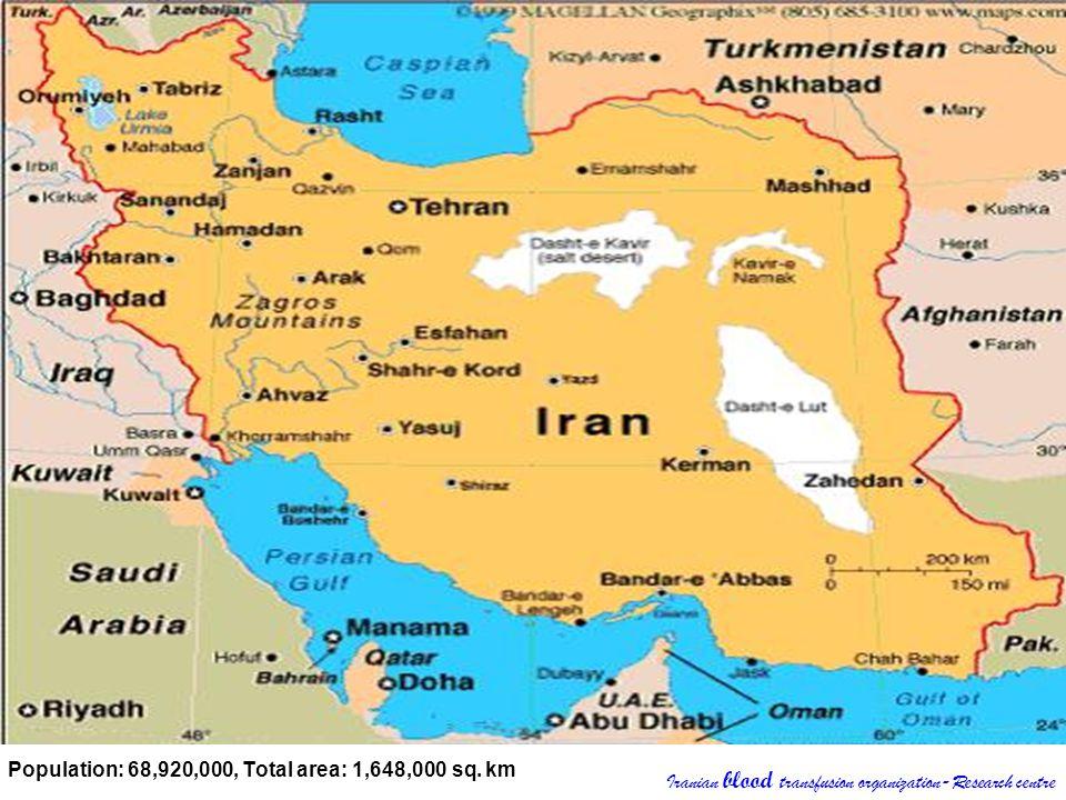 Population: 68,920,000, Total area: 1,648,000 sq. km Iranian blood transfusion organization-Research centre