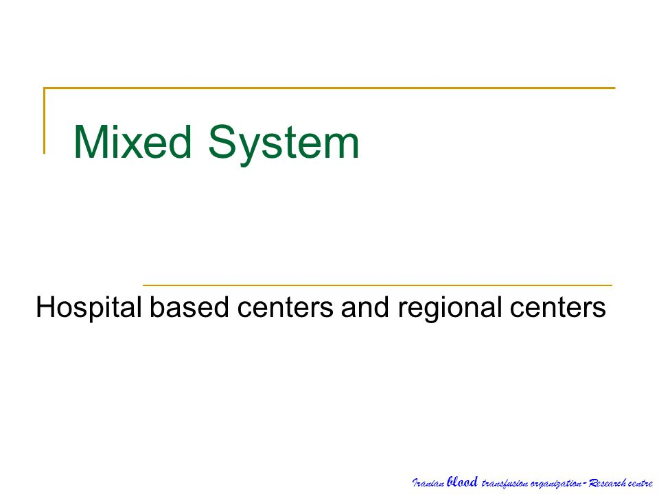 Mixed System Hospital based centers and regional centers Iranian blood transfusion organization-Research centre