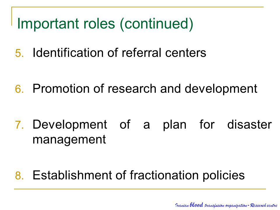 Important roles (continued) 5. Identification of referral centers 6. Promotion of research and development 7. Development of a plan for disaster manag