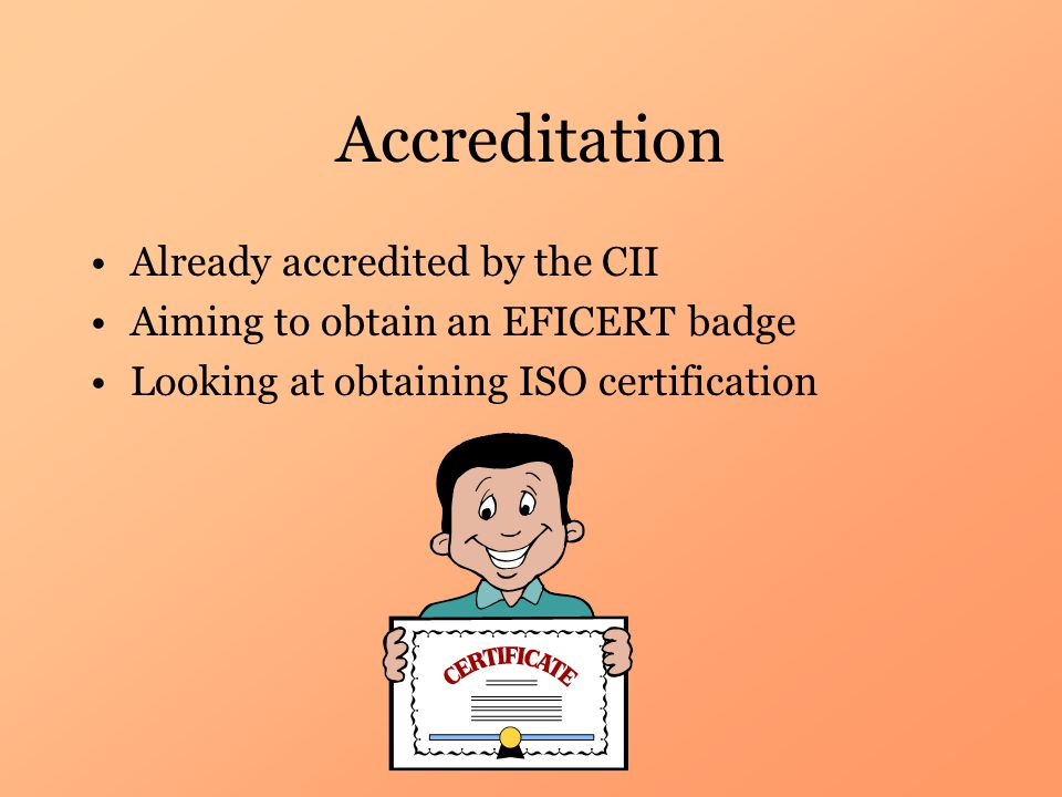 Accreditation Already accredited by the CII Aiming to obtain an EFICERT badge Looking at obtaining ISO certification