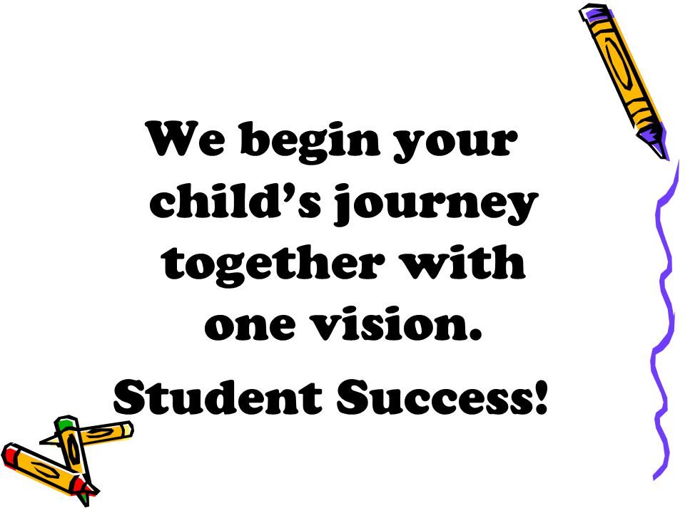 We begin your child's journey together with one vision. Student Success!