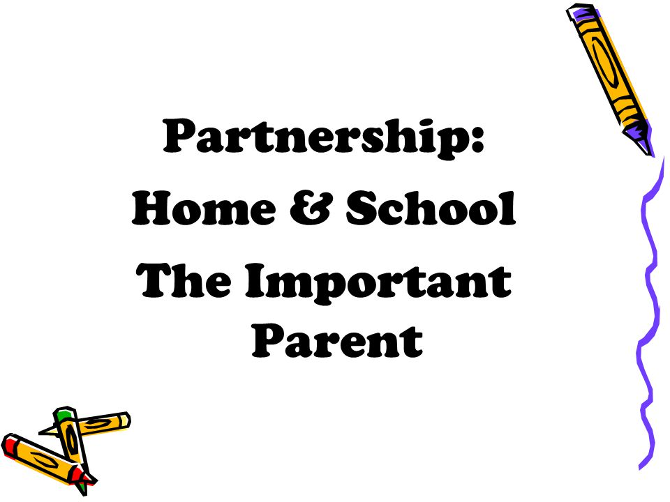 Partnership: Home & School The Important Parent