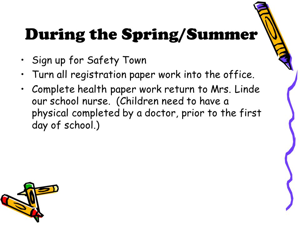 During the Spring/Summer Sign up for Safety Town Turn all registration paper work into the office. Complete health paper work return to Mrs. Linde our