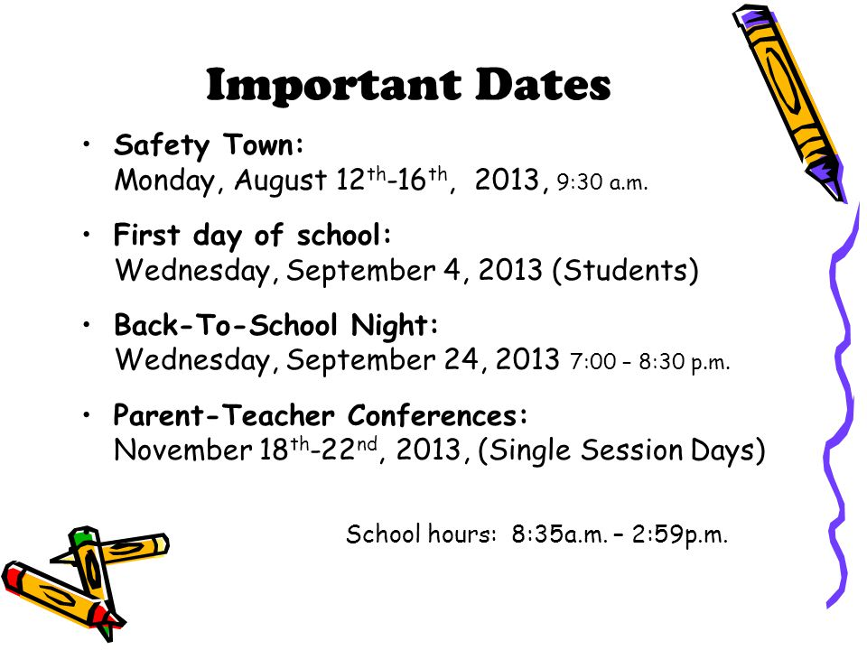 Important Dates Safety Town: Monday, August 12 th -16 th, 2013, 9:30 a.m. First day of school: Wednesday, September 4, 2013 (Students) Back-To-School