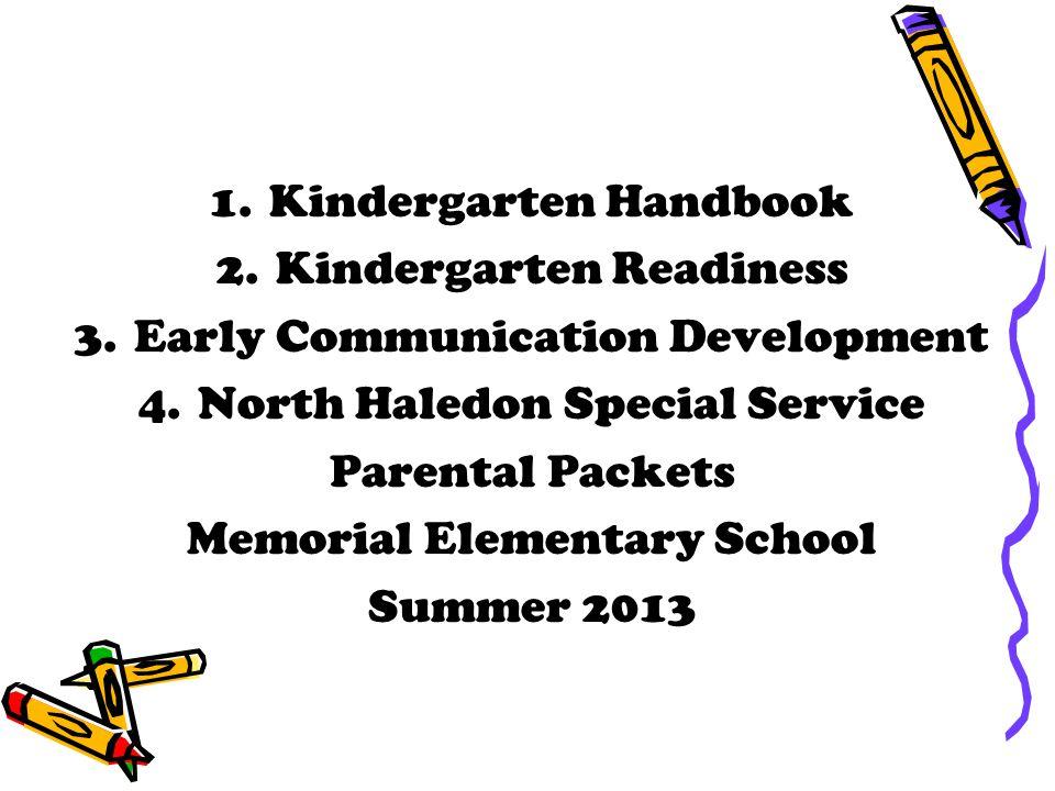 1.Kindergarten Handbook 2.Kindergarten Readiness 3.Early Communication Development 4.North Haledon Special Service Parental Packets Memorial Elementary School Summer 2013