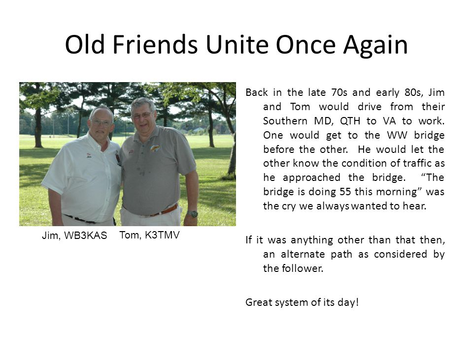 Old Friends Unite Once Again Back in the late 70s and early 80s, Jim and Tom would drive from their Southern MD, QTH to VA to work.