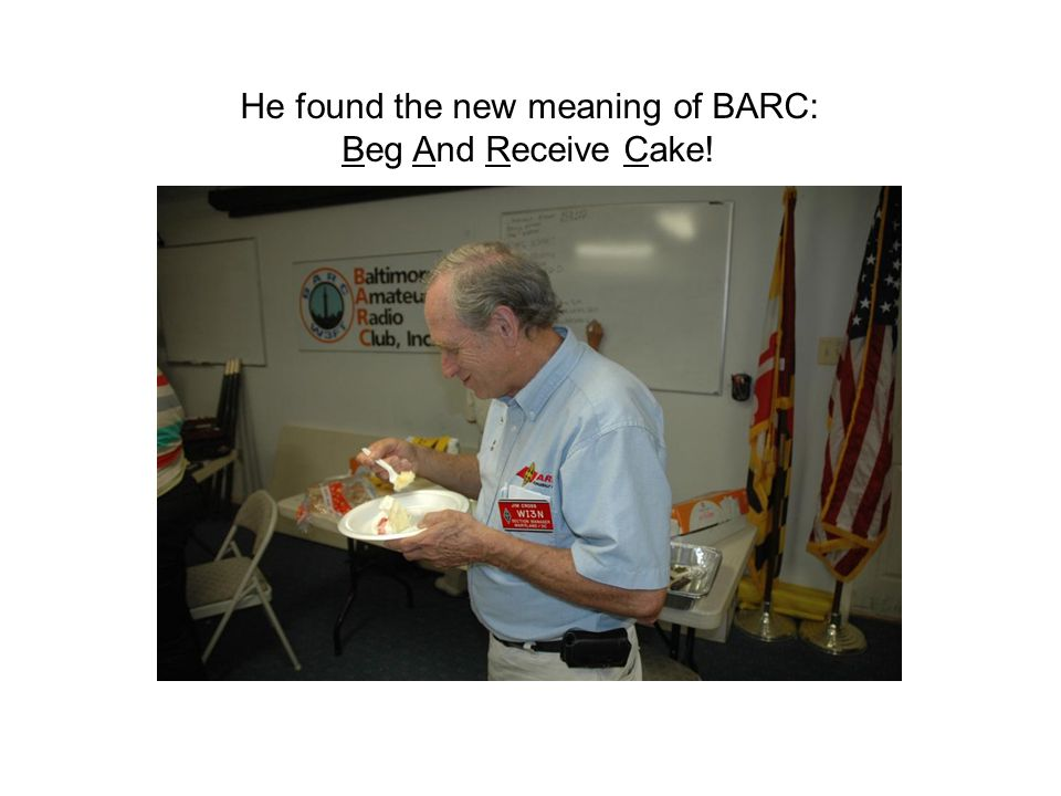 He found the new meaning of BARC: Beg And Receive Cake!