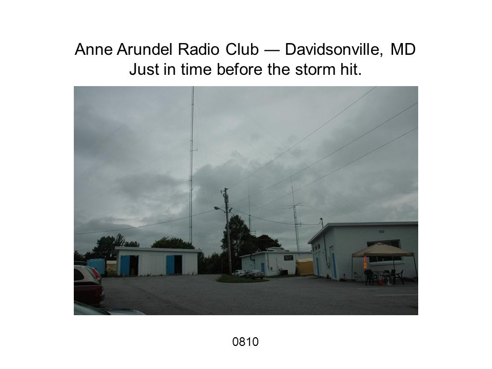 Anne Arundel Radio Club ― Davidsonville, MD Just in time before the storm hit. 0810