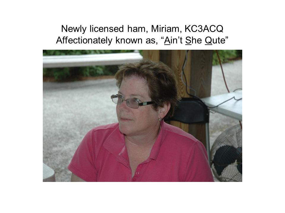 Newly licensed ham, Miriam, KC3ACQ Affectionately known as, Ain't She Qute