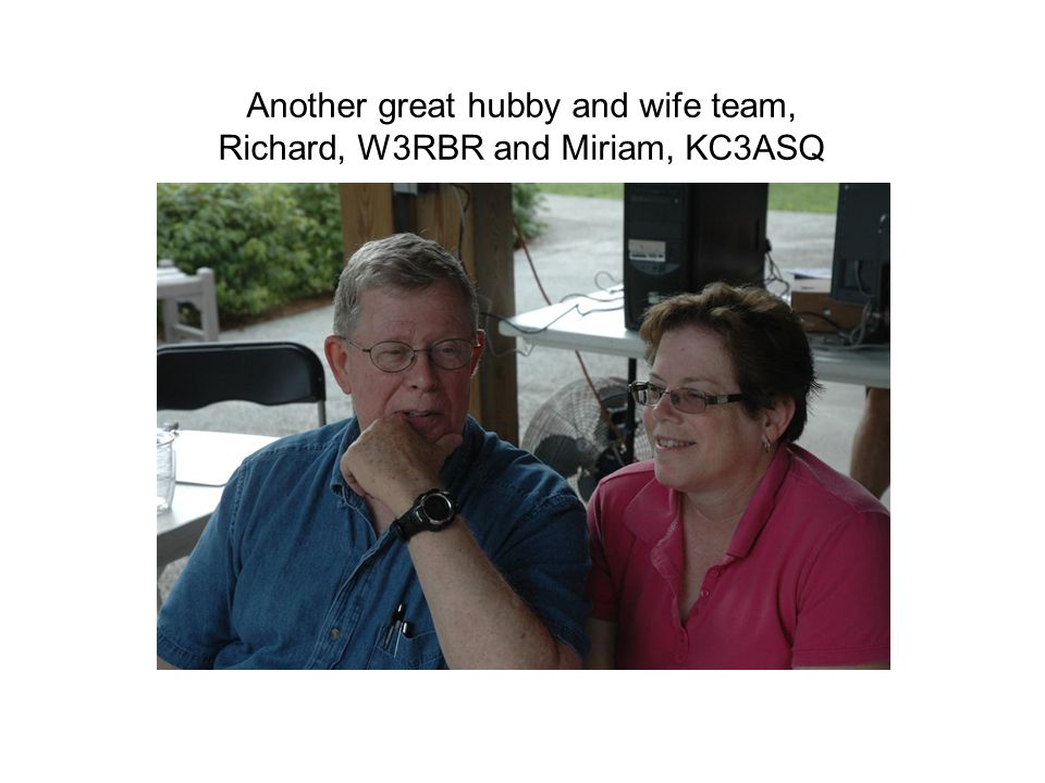Another great hubby and wife team, Richard, W3RBR and Miriam, KC3ASQ