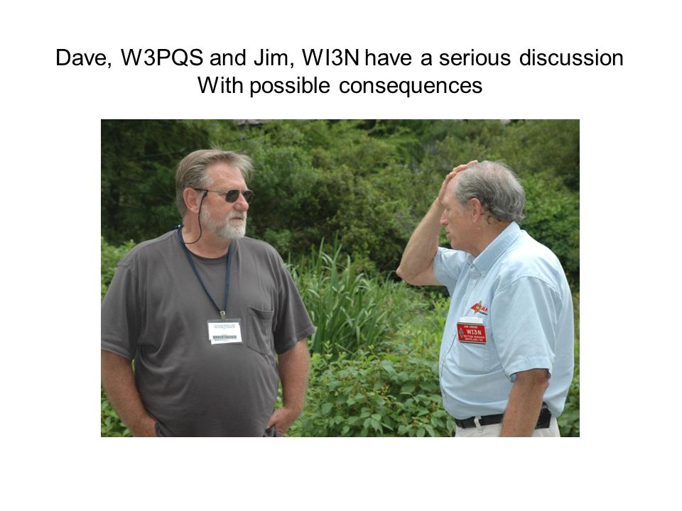 Dave, W3PQS and Jim, WI3N have a serious discussion With possible consequences