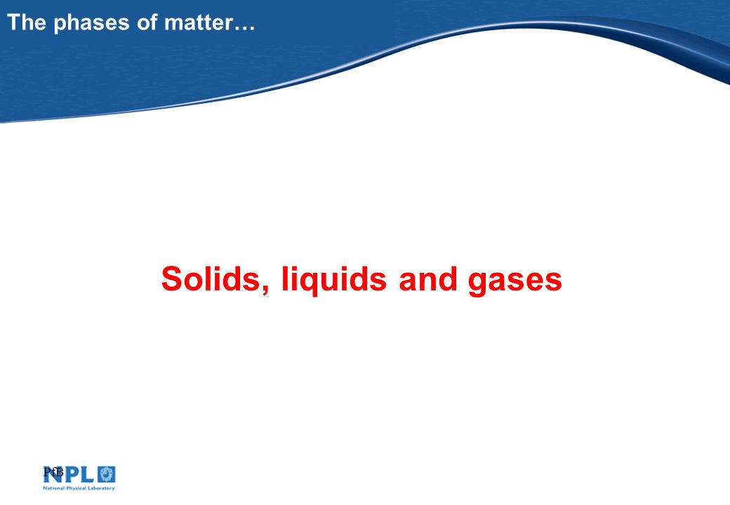 PfB The phases of matter… Solids, liquids and gases