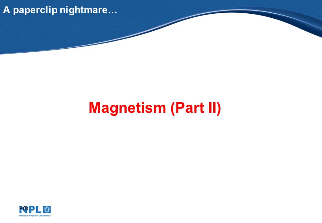 PfB A paperclip nightmare… Magnetism (Part II)