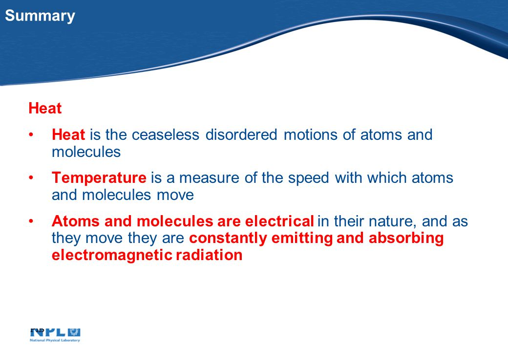 PfB Summary Heat Heat is the ceaseless disordered motions of atoms and molecules Temperature is a measure of the speed with which atoms and molecules