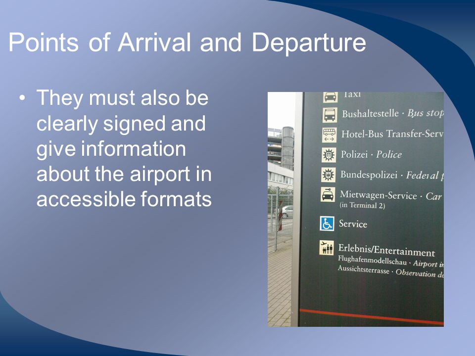 Points of Arrival and Departure They must also be clearly signed and give information about the airport in accessible formats
