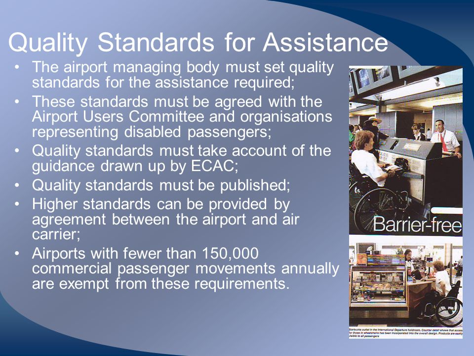 Quality Standards for Assistance The airport managing body must set quality standards for the assistance required; These standards must be agreed with