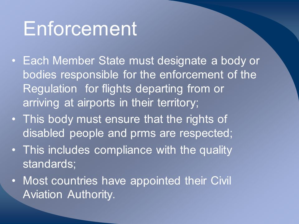 Enforcement Each Member State must designate a body or bodies responsible for the enforcement of the Regulation for flights departing from or arriving