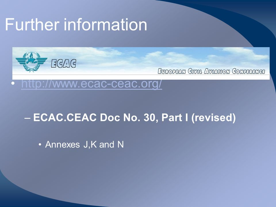 Further information http://www.ecac-ceac.org/ –ECAC.CEAC Doc No. 30, Part I (revised) Annexes J,K and N