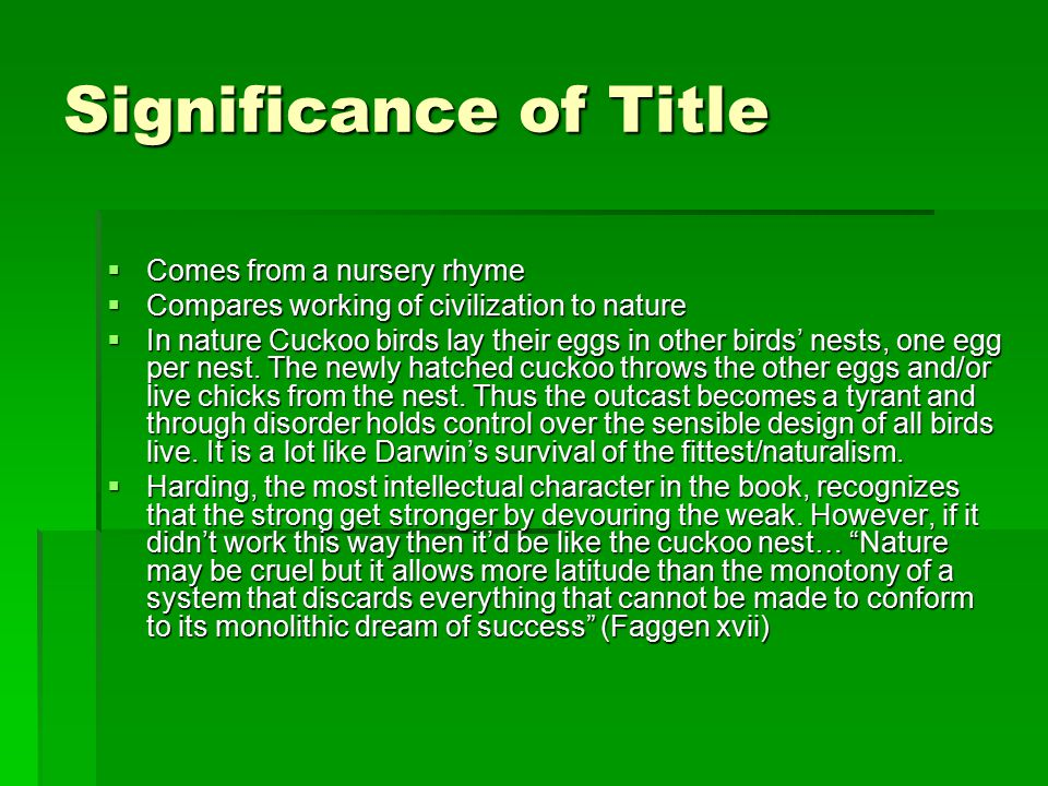Significance of Title  Comes from a nursery rhyme  Compares working of civilization to nature  In nature Cuckoo birds lay their eggs in other birds' nests, one egg per nest.