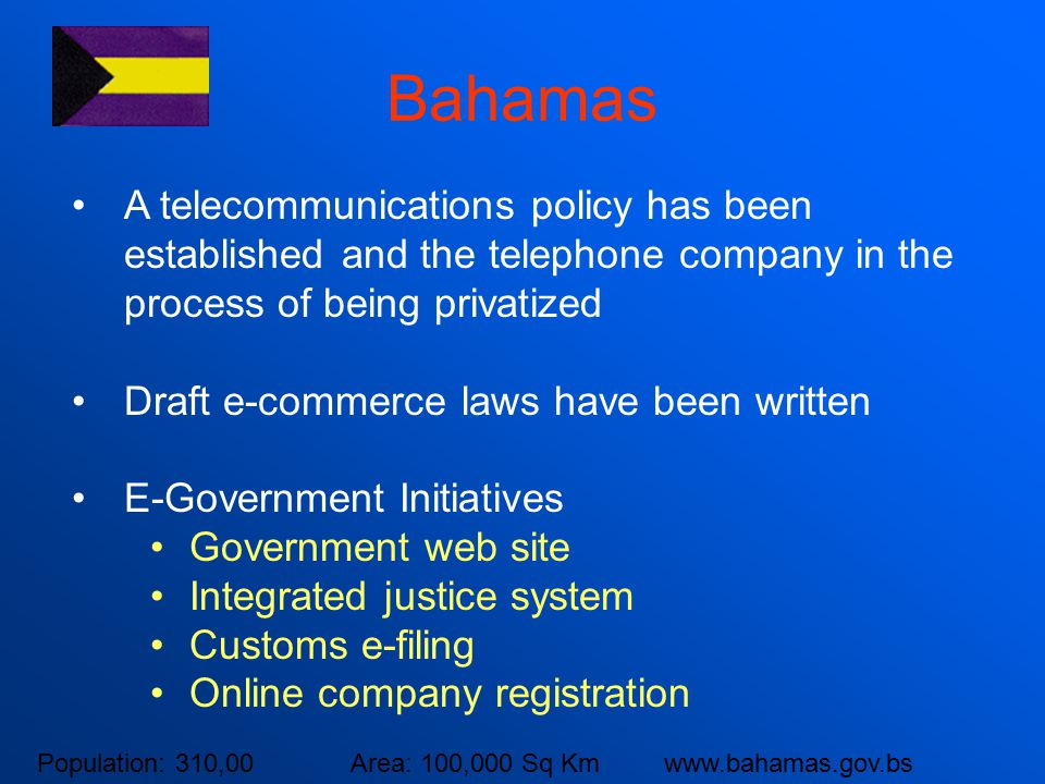 Bahamas A telecommunications policy has been established and the telephone company in the process of being privatized Draft e-commerce laws have been