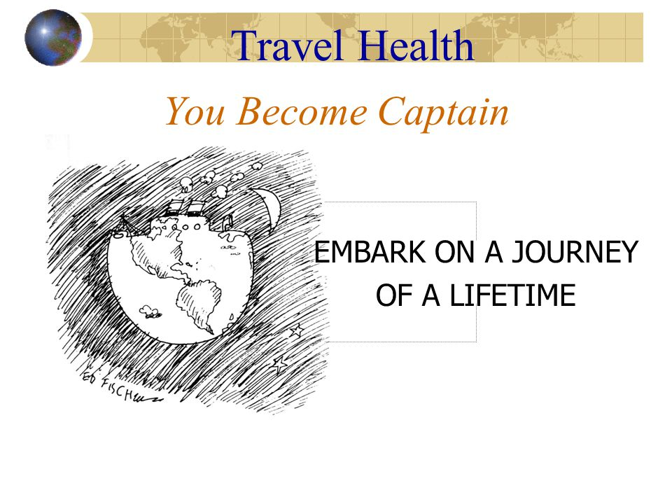 Travel Health ATTENTION TO THESE DETAILS SHOULD ALLOW YOU TO REVIEW YOUR TRIP WITH JOYFUL MEMORIES