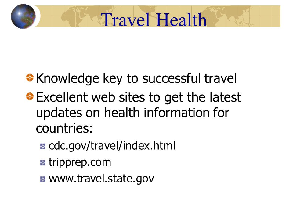 Travel Health Others Jet lag Best prevention still water 16oz,1 liter,increase for several days after Avoid increased alcohol – increases lag Avoid coffee/tea – increases insomnia Use Dramamine – drowsy side effect Heat related illnesses Altitude sickness Gradual acclimatization, inc carbs, inc fluid,dec activity Motion sickness Antihistamine-type meds, drowsiness
