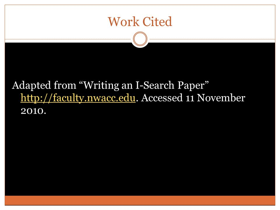 Work Cited Adapted from Writing an I-Search Paper http://faculty.nwacc.edu.