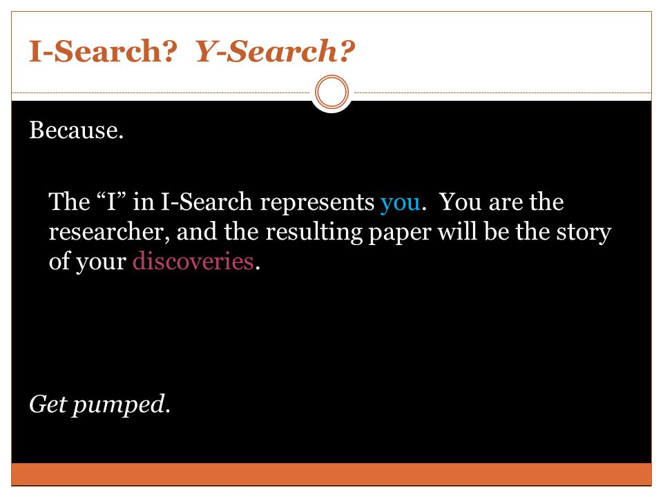 I-Search. Y-Search. Because. The I in I-Search represents you.