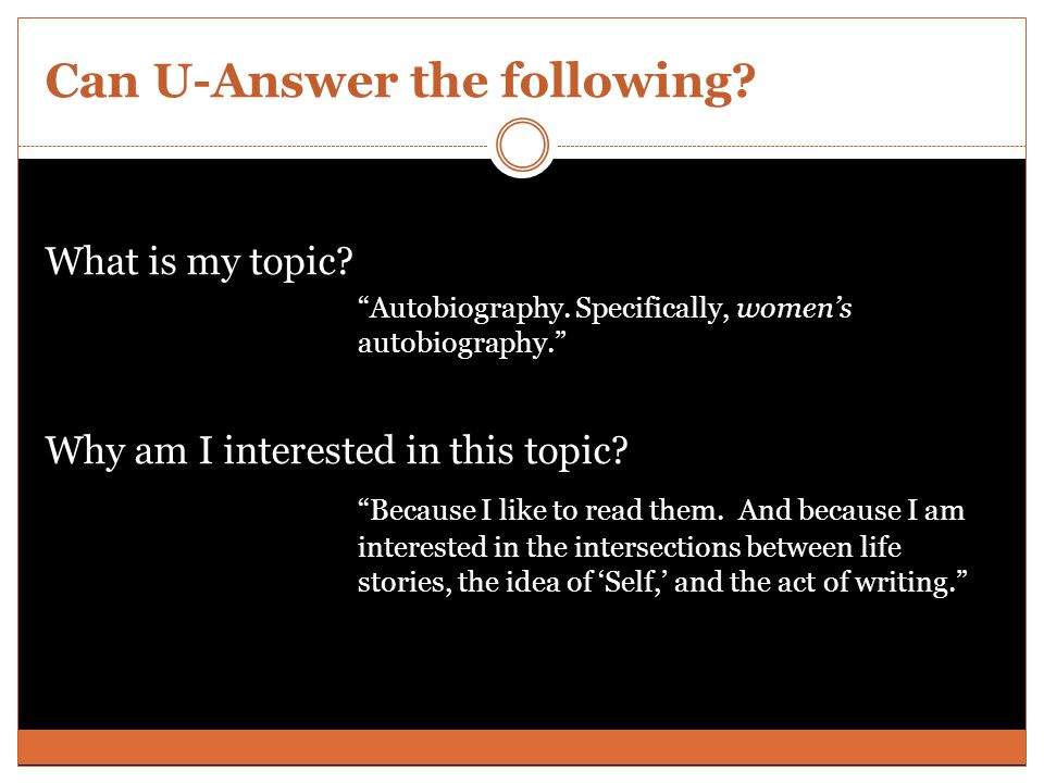 Can U-Answer the following. What is my topic. Autobiography.