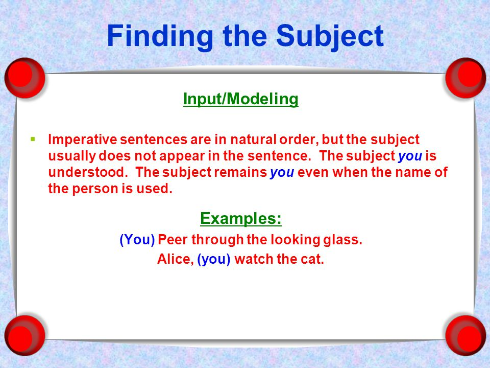 Finding the Subject Input/Modeling  Imperative sentences are in natural order, but the subject usually does not appear in the sentence.