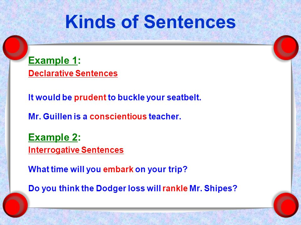 Kinds of Sentences Example 1: Declarative Sentences It would be prudent to buckle your seatbelt.