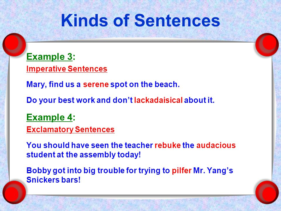 Kinds of Sentences Example 3: Imperative Sentences Mary, find us a serene spot on the beach.