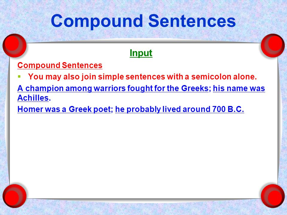 Compound Sentences Input Compound Sentences  You may also join simple sentences with a semicolon alone.