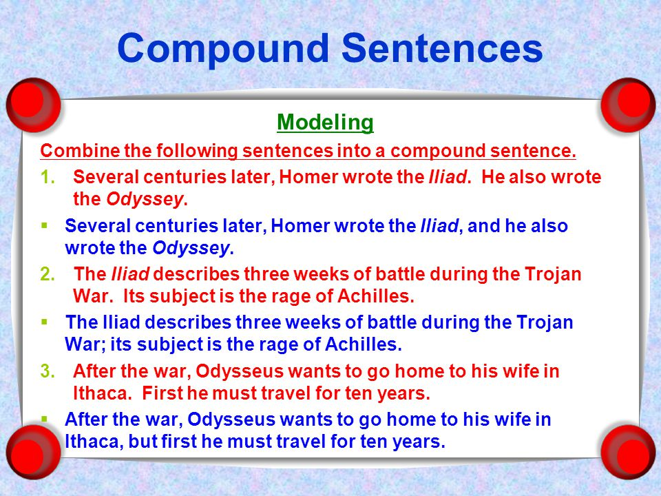 Compound Sentences Modeling Combine the following sentences into a compound sentence.