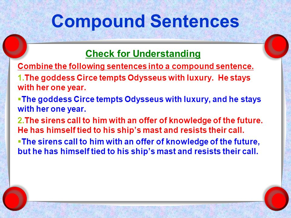 Compound Sentences Check for Understanding Combine the following sentences into a compound sentence.