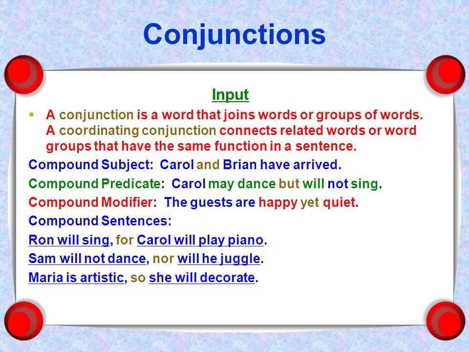 Conjunctions Input  A conjunction is a word that joins words or groups of words.