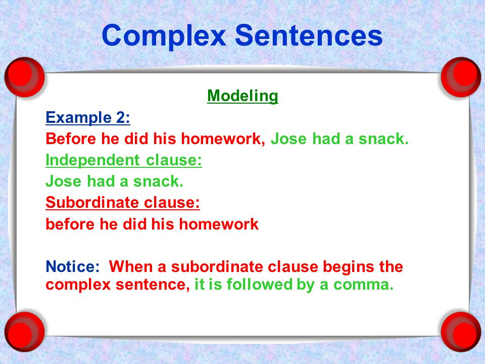 Complex Sentences Modeling Example 2: Before he did his homework, Jose had a snack.