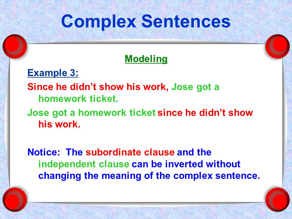 Complex Sentences Modeling Example 3: Since he didn't show his work, Jose got a homework ticket.