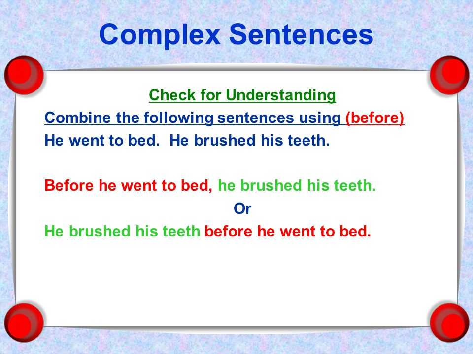 Complex Sentences Check for Understanding Combine the following sentences using (before) He went to bed.