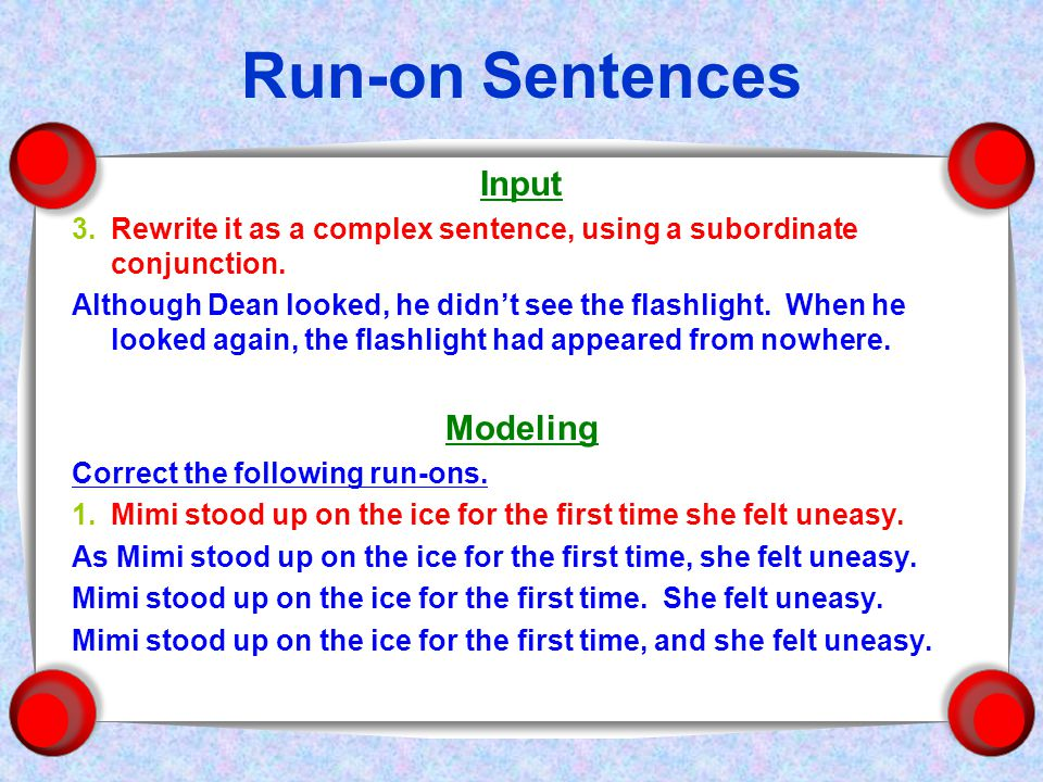 Run-on Sentences Input 3.Rewrite it as a complex sentence, using a subordinate conjunction.