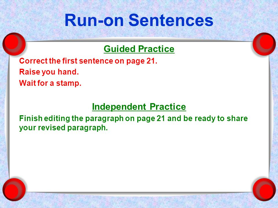 Run-on Sentences Guided Practice Correct the first sentence on page 21.