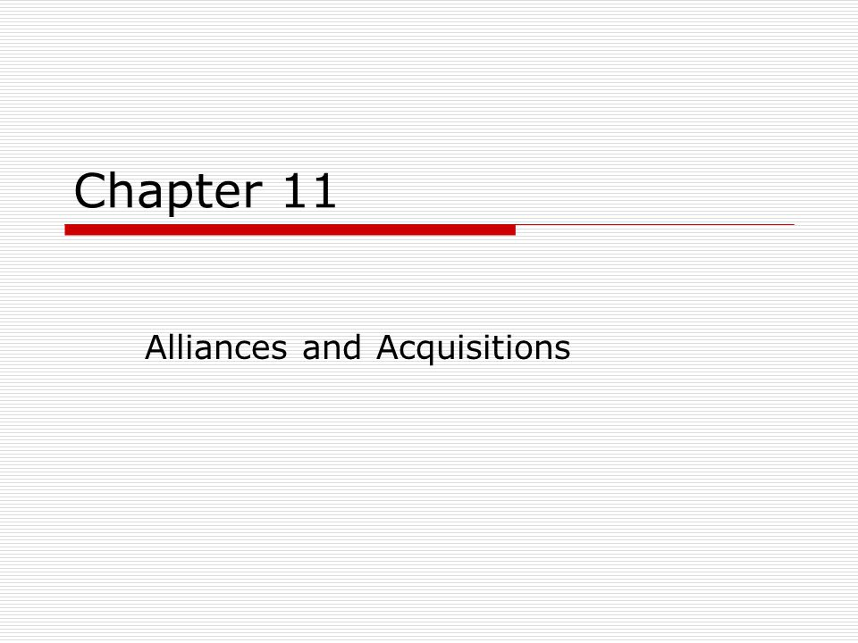 LEARNING OBJECTIVES After studying this chapter, you should be able to: 1.articulate how institutions and resources affect alliances and acquisitions 2.gain insights into the formation, evolution, and performance of alliances 3.understand the motives and performance of acquisitions 4.participate in two leading debates on alliances and acquisitions 5.draw implications for action